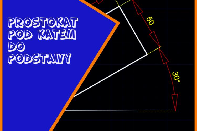 Nauka rysowania prostokątą, kwadratu pod kątem do podstawy w programach typu cad.
