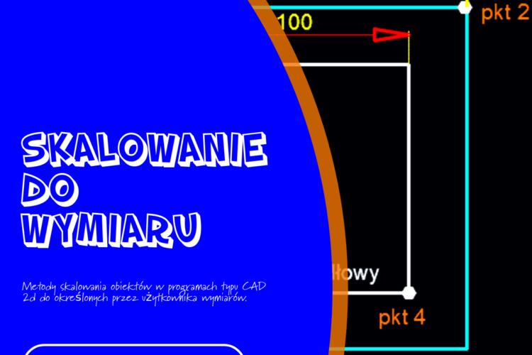 Skalowanie do wymiaru w programach typu CAD.
